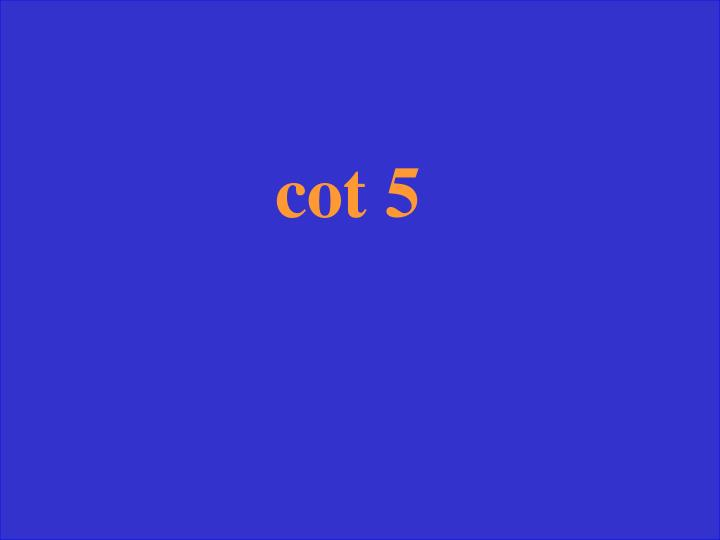 cot 5