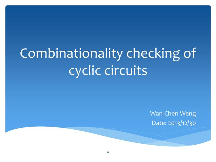 c ombinationality checking of cyclic circuits n.