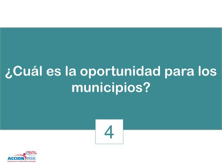 ¿Cuál es la oportunidad para los municipios?