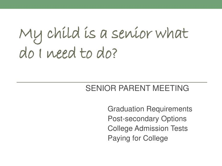My child is a senior what do i need to do