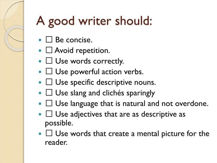A good writer should: