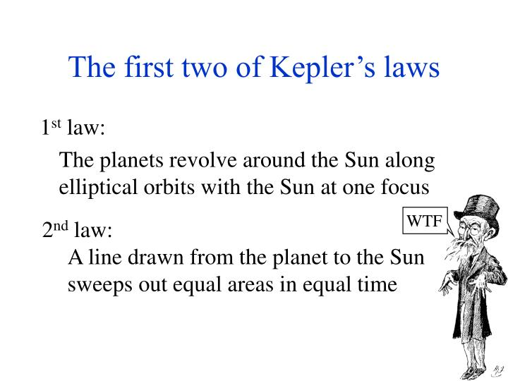 The first two of Kepler's laws