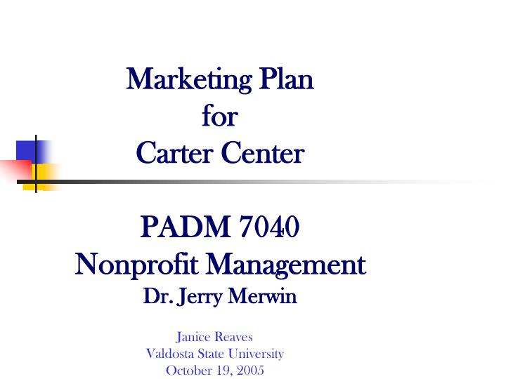 marketing plan for carter center padm 7040 nonprofit management dr jerry merwin n.