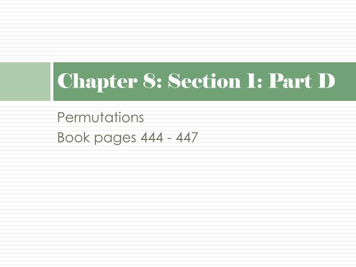 Chapter 8: Section 1: Part D
