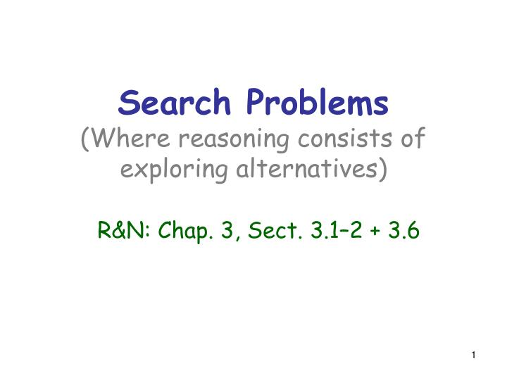 search problems where reasoning consists of exploring alternatives r n chap 3 sect 3 1 2 3 6