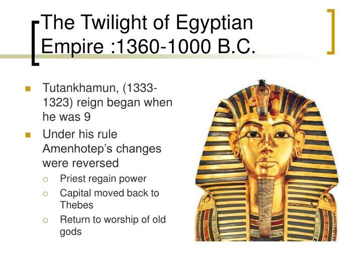 The Twilight of Egyptian Empire :1360-1000 B.C.