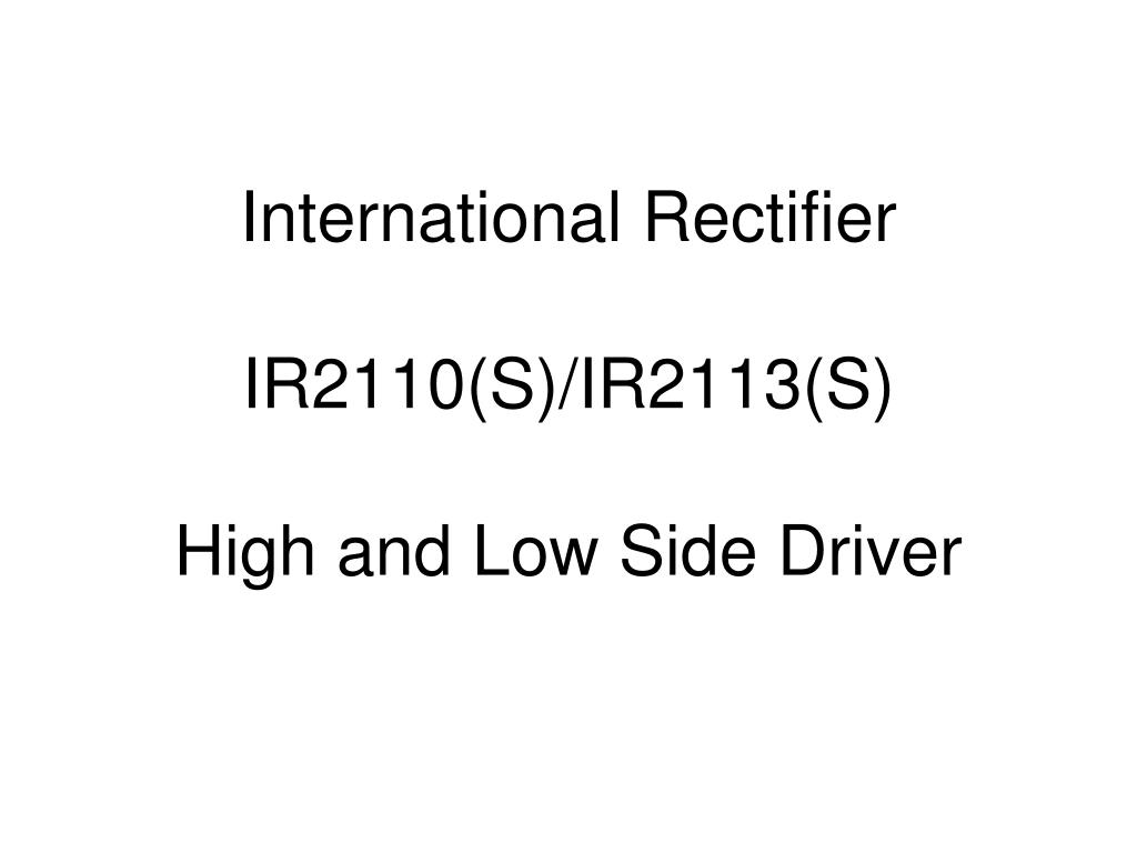 Ppt International Rectifier Ir2110s Ir2113s High And Low Side Ir2110 Speed Power Mosfet Lead Assignments Datasheet S Ir2113 Driver N