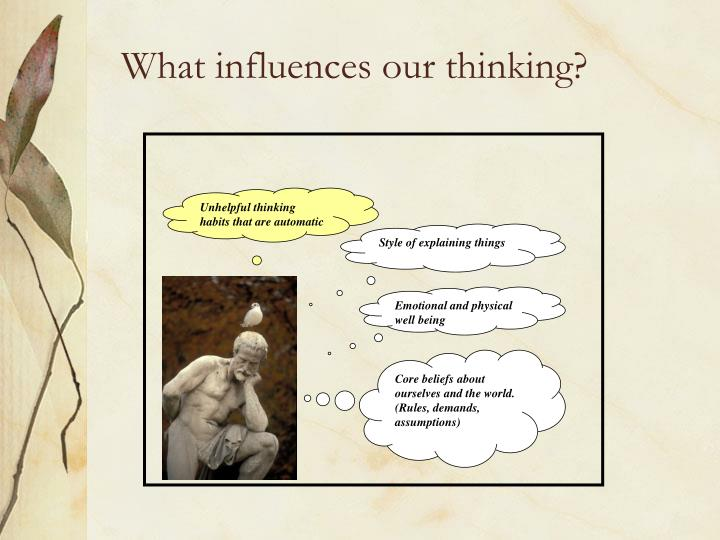 What influences our thinking?