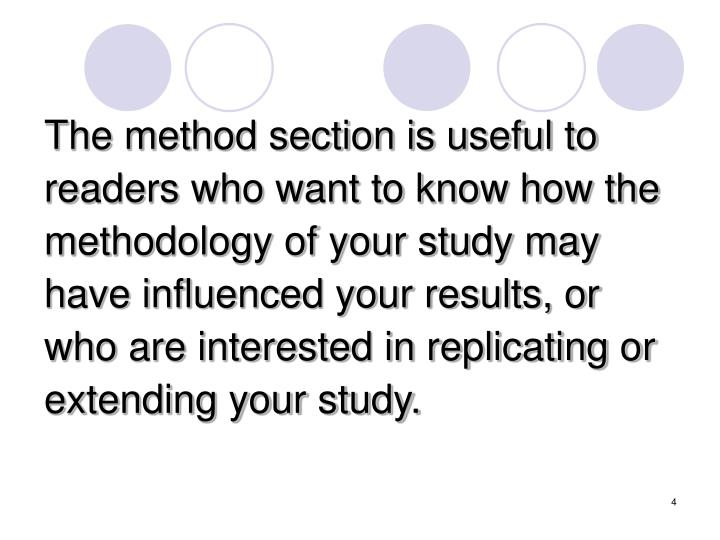 method section The method section is the section in which you describe the details of how your study was conducted you haven't conducted your study yet, but go ahead and write in the past tense because that is the.