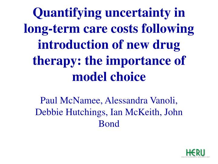 Quantifying uncertainty in long-term care costs following introduction of new drug therapy: the impo...