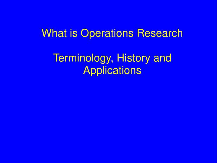 what is operations research terminology history and applications n.