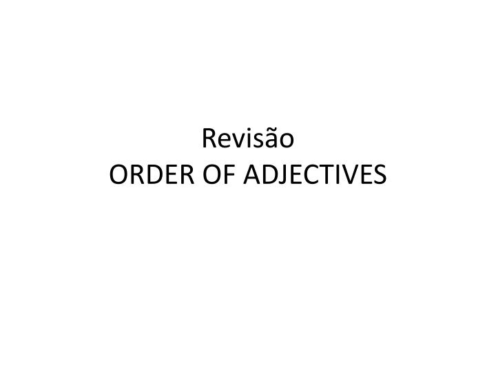 revis o order of adjectives n.
