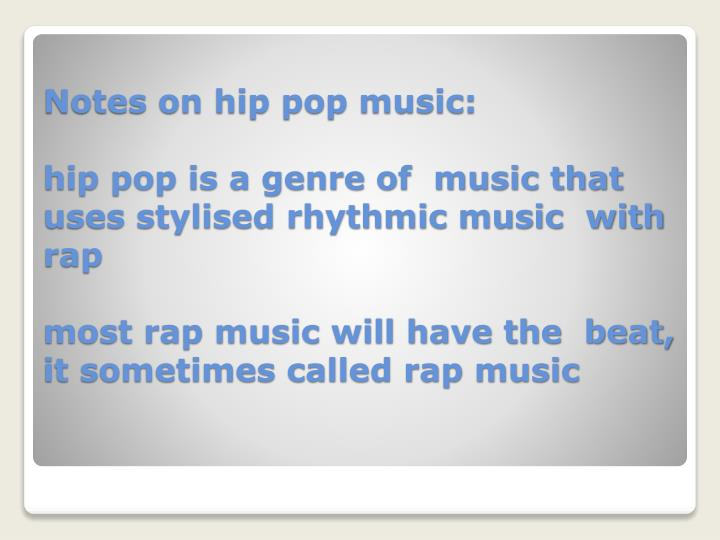Notes on hip pop music: