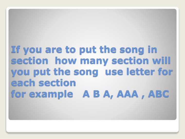 If you are to put the song in section  how many section will you put the song  use letter for each section