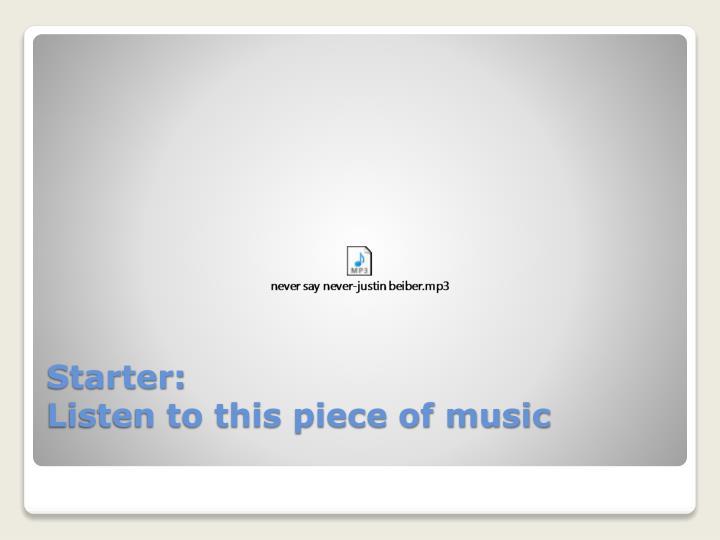 Starter listen to this piece of music