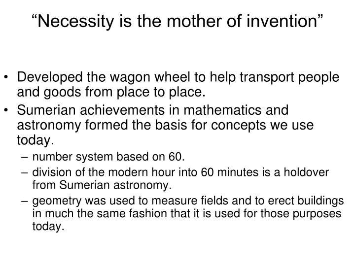 essay on necessity is the mother of all invention So that is how the proverb- necessity is the mother of invention goes but, the technology traits today converse the proverb in entirety in today's mind-bogglingly.