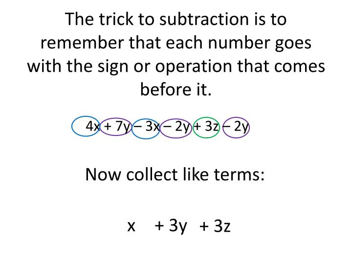 The trick to subtraction is to remember that each number goes with the sign or operation that comes before it.