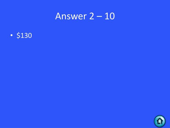 Answer 2 – 10
