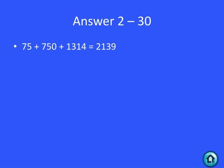 Answer 2 – 30