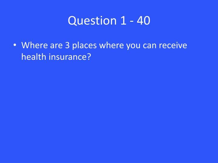 Question 1 - 40