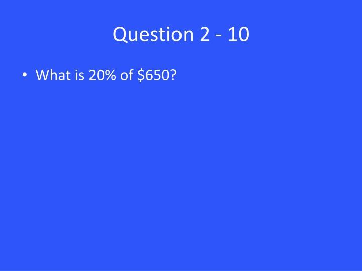 Question 2 - 10