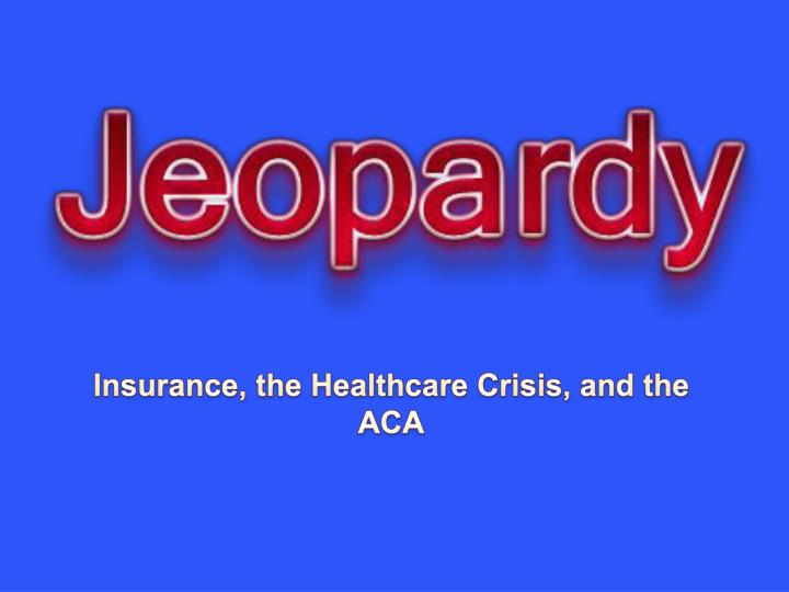 Insurance, the Healthcare Crisis, and the ACA
