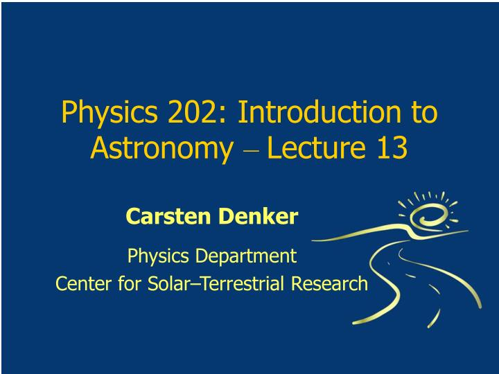 physics 202 introduction to astronomy lecture 13 n.