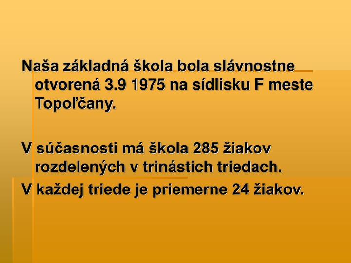 Naša základná škola bola slávnostne otvorená 3.9 1975 na sídlisku F meste Topoľčany.