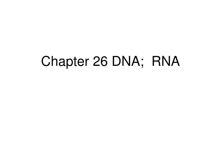 chapter 26 dna rna n.