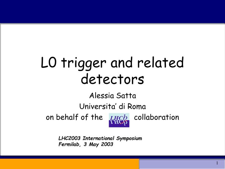 l0 trigger and related detectors n.