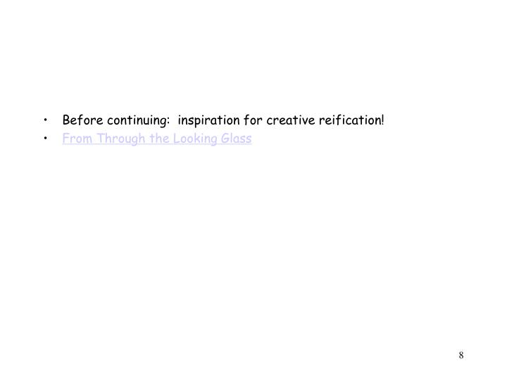 Before continuing:  inspiration for creative reification!