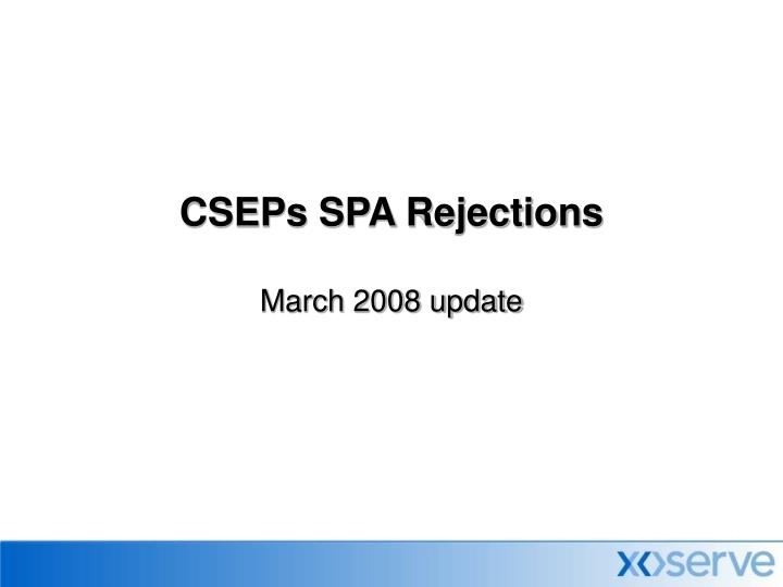 cseps spa rejections march 2008 update n.