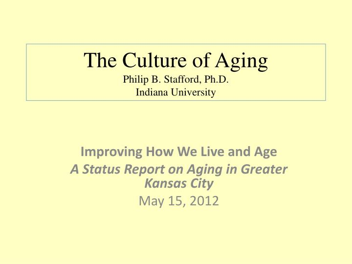 the culture of aging philip b stafford ph d indiana university n.