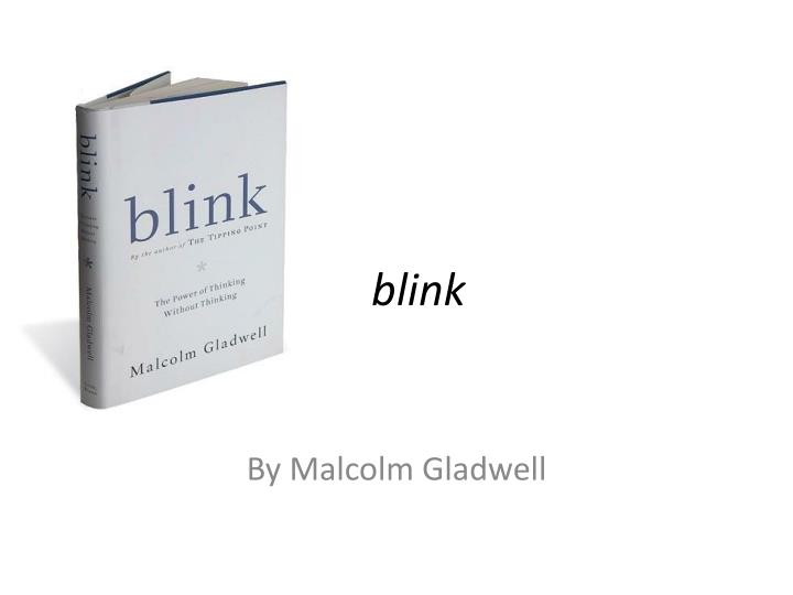 blink macolm thesis Blink: the power of thinking without thinking - kindle edition by malcolm gladwell download it once and read it on your kindle device, pc, phones or tablets use features like bookmarks, note taking and highlighting while reading blink: the power of thinking without thinking.