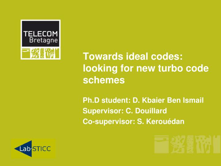 towards ideal codes looking for new turbo code schemes n.