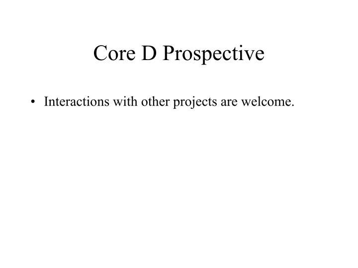 Core D Prospective