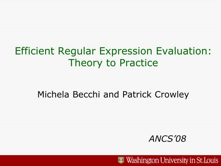 efficient regular expression evaluation theory to practice michela becchi and patrick crowley n.