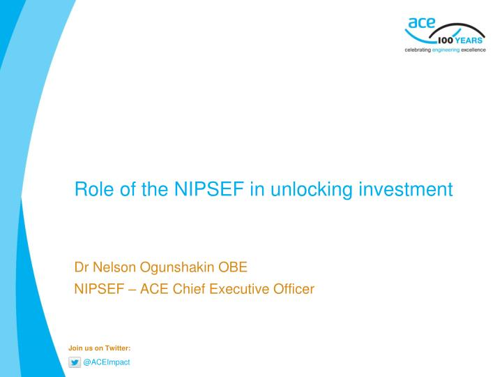 role of the nipsef in unlocking investment n.