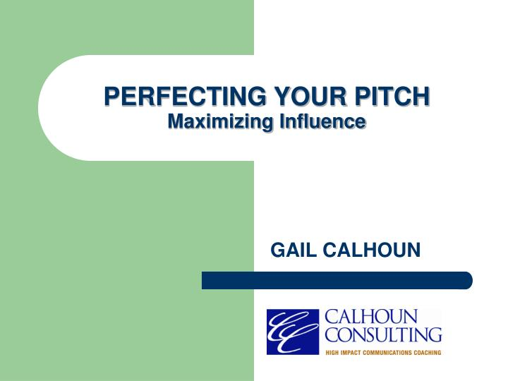 perfecting your pitch maximizing influence n.