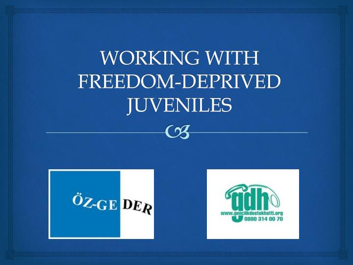 working with freedom deprived juveniles n.