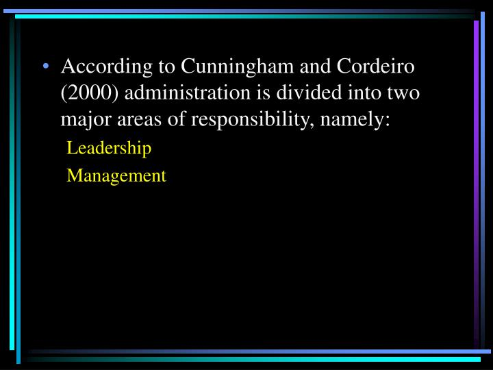 According to Cunningham and Cordeiro (2000) administration is divided into two major areas of responsibility, namely: