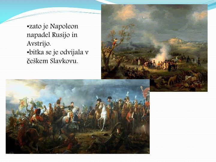 zato je Napoleon napadel Rusijo in Avstrijo.