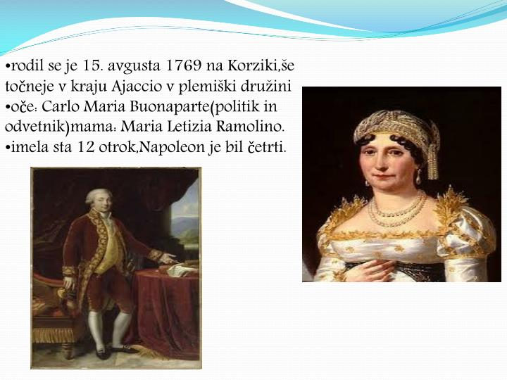 Rodil se je 15. avgusta 1769 na Korziki,še točneje v kraju Ajaccio v plemiški družini