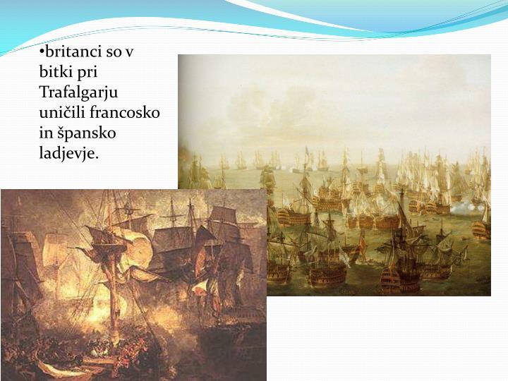 britanci so v bitki pri Trafalgarju uničili francosko in špansko ladjevje.