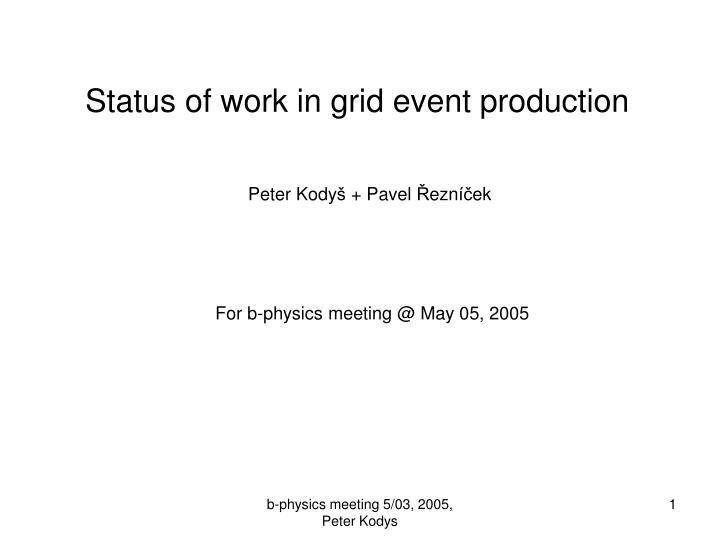status of work in grid event production n.