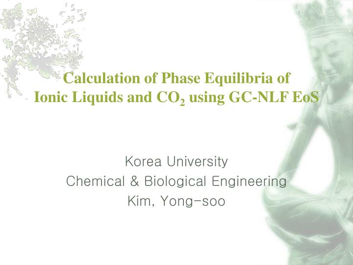 Calculation of phase equilibria of ionic liquids and co 2 using gc nlf eos