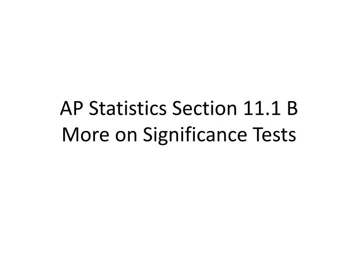 ap statistics section 11 1 b more on significance tests n.