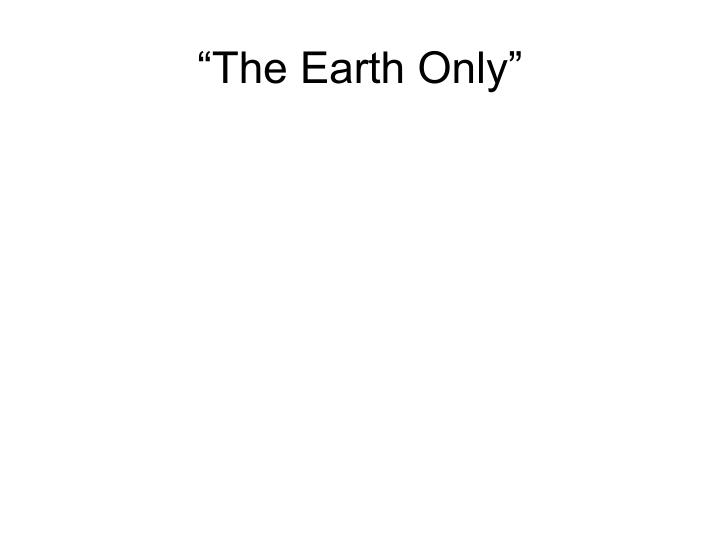 """""""The Earth Only"""""""