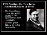 fdr shatters the two term tradition election of 1940