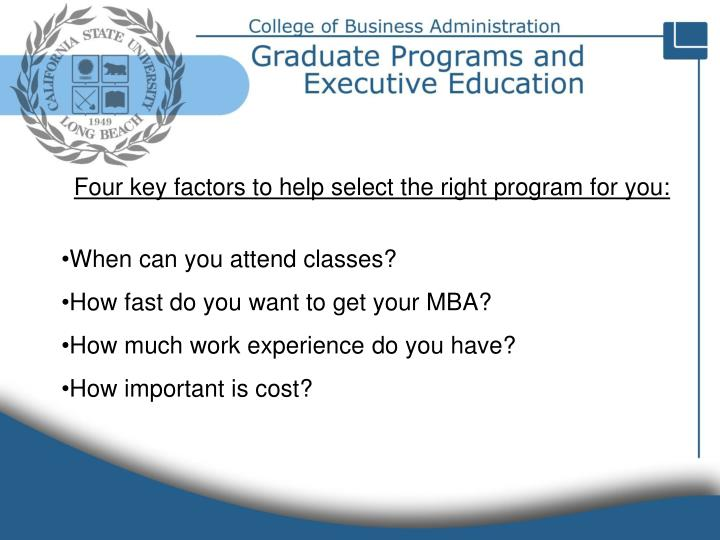 Four key factors to help select the right program for you: